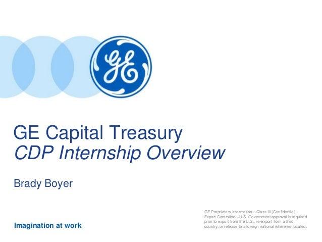 Imagination at work GE Capital Treasury CDP Internship Overview Brady Boyer GE Proprietary Information—Class ...