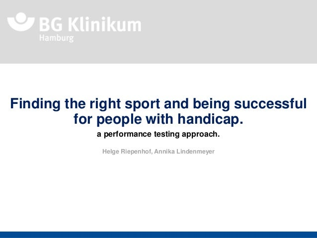 Finding the right sport and being successful for people with handicap. a performance testing approach. Helge Riepenhof, An...