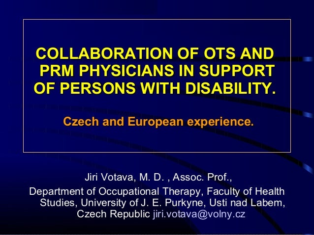 COLLABORATION OFCOLLABORATION OF OTOTSS ANDAND PRMPRM PHYSICIANSPHYSICIANS IN SUPPORTIN SUPPORT OF PERSONS WITH DISABILITY...