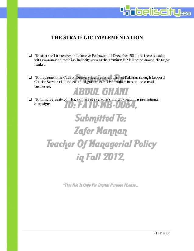 21 | P a g e THE STRATEGIC IMPLEMENTATION  To start / sell franchises in Lahore & Peshawar till December 2011 and increas...