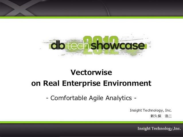 Vectorwiseon Real Enterprise Environment   - Comfortable Agile Analytics -                               Insight Technolog...