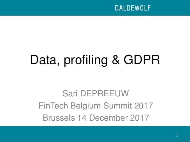 Data, profiling & GDPR Sari DEPREEUW FinTech Belgium Summit 2017 Brussels 14 December 2017 1