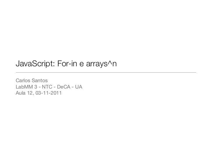 JavaScript: For-in e arrays^nCarlos SantosLabMM 3 - NTC - DeCA - UAAula 12, 03-11-2011