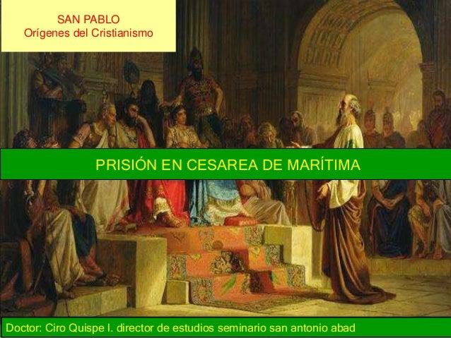 SAN PABLO Orígenes del Cristianismo Doctor: Ciro Quispe l. director de estudios seminario san antonio abad PRISIÓN EN CESA...