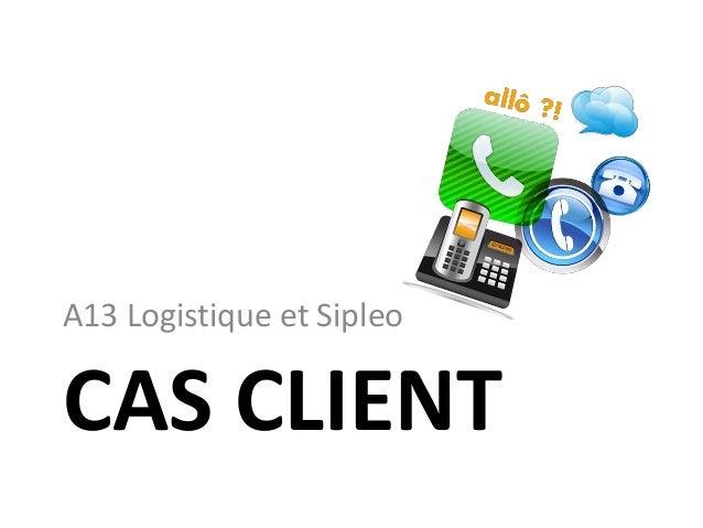 CAS CLIENTA13 Logistique et Sipleo