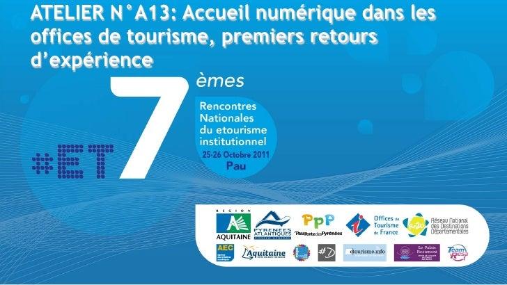 ATELIER N°A13: Accueil numérique dans lesoffices de tourisme, premiers retoursd'expérience