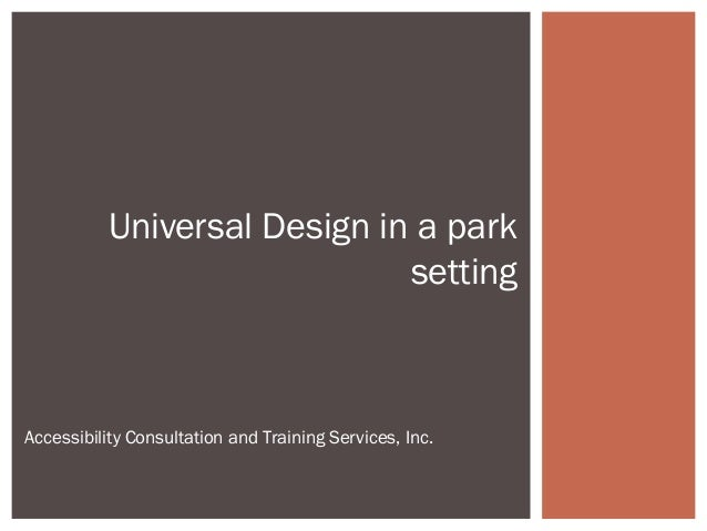 Universal Design in a park setting Accessibility Consultation and Training Services, Inc.