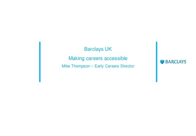 Barclays UK Making careers accessible Mike Thompson – Early Careers Director