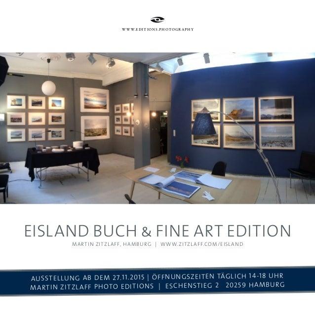 w w w.Edit ions.Photogr a ph y EISland bUCH & Fine art edition Martin Zitzlaff, Hamburg | www.zitzlaff.com/Eisland Ausstel...