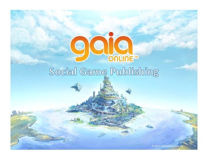 © 2011 Gaia Interactive Inc.   1