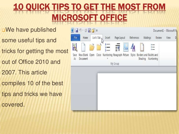 10 QUICK TIPS TO GET THE MOST FROM             MICROSOFT OFFICEWe   have publishedsome useful tips andtricks for getting ...