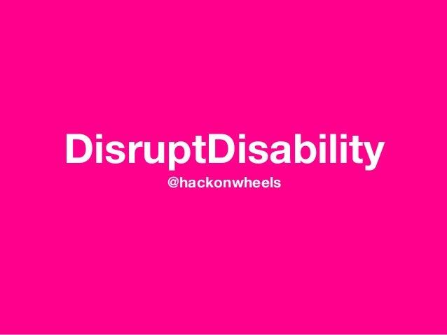 DisruptDisability @hackonwheels