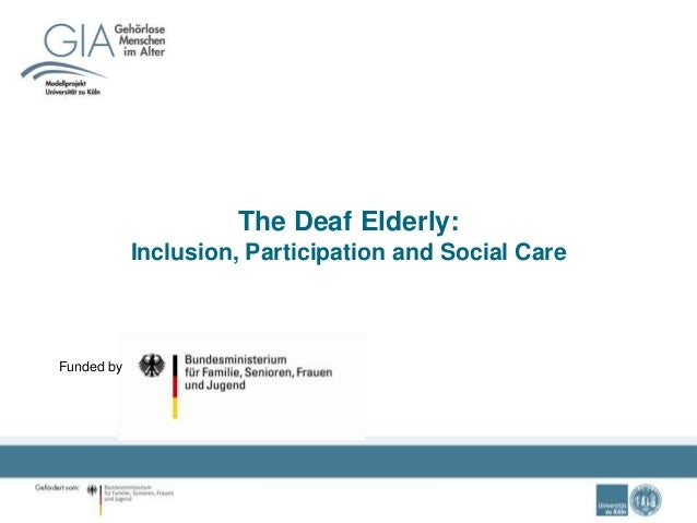 The Deaf Elderly: Inclusion, Participation and Social Care Funded by