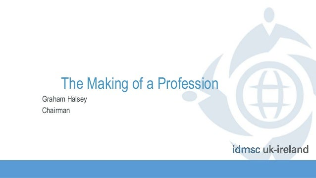 The Making of a Profession Graham Halsey Chairman
