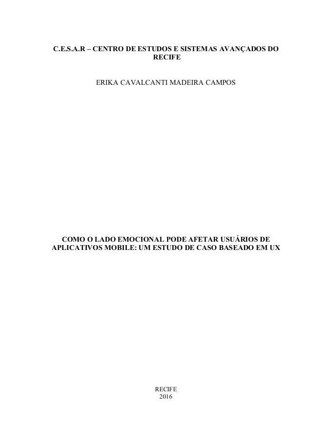 C.E.S.A.R – CENTRO DE ESTUDOS E SISTEMAS AVANÇADOS DO RECIFE ERIKA CAVALCANTI MADEIRA CAMPOS COMO O LADO EMOCIONAL PODE AF...