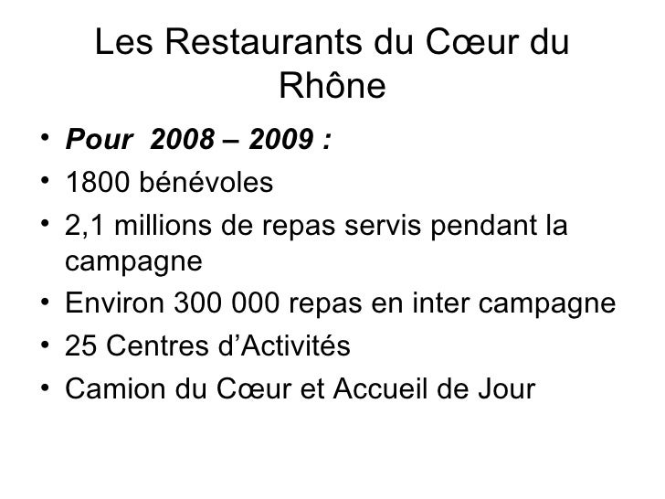 Les Restaurants du Cœur du Rhône <ul><li>Pour  2008 – 2009: </li></ul><ul><li>1800 bénévoles </li></ul><ul><li>2,1 millio...