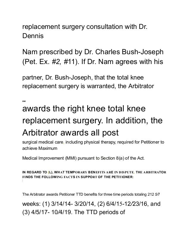 replacement surgery consultation with Dr. Dennis Nam prescribed by Dr. Charles Bush-Joseph (Pet. Ex. #2, #11). If Dr. Nam ...