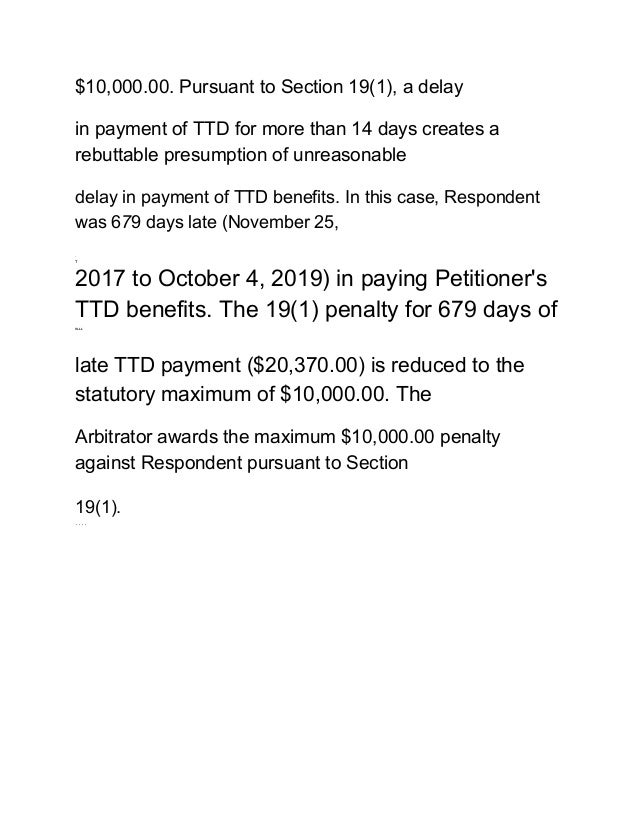 $10,000.00. Pursuant to Section 19(1), a delay in payment of TTD for more than 14 days creates a rebuttable presumption of...