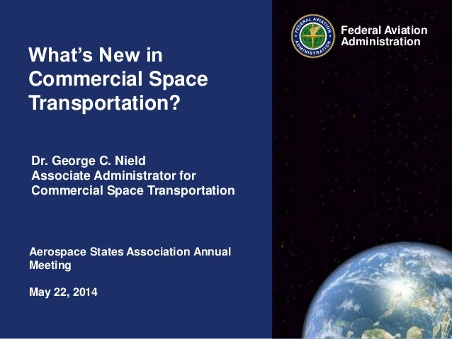 Federal Aviation Administration What's New in Commercial Space Transportation? Aerospace States Association Annual Meeting...
