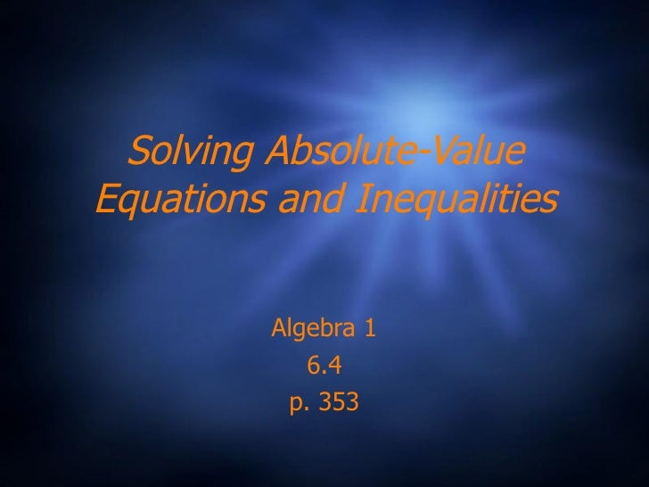 Solving Absolute-Value Equations and Inequalities Algebra 1 6.4 p. 353