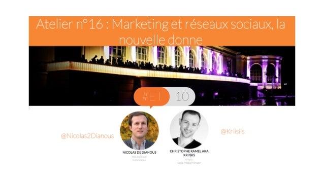 Marketing et réseaux sociaux, la nouvelle donne  Nicolas de Dianous & Christophe Ramel – 09/10/14