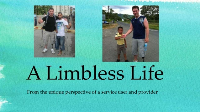 A Limbless Life From the unique perspective of a service user and provider