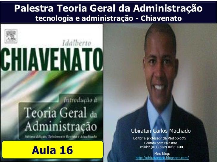 Palestra Teoria Geral da Administração    tecnologia e administração - Chiavenato                             Ubiratan Car...