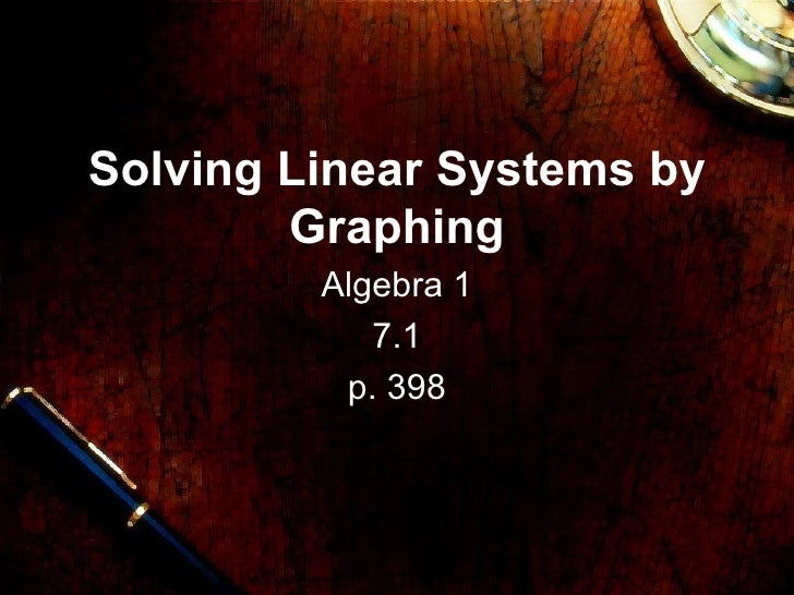 Solving Linear Systems by Graphing Algebra 1 7.1 p. 398