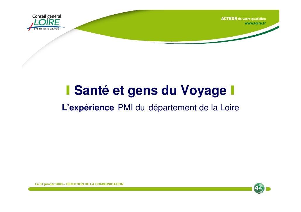I Santé et gens du Voyage I                L'expérience PMI du département de la Loire     Le 01 janvier 2009 – DIRECTION ...