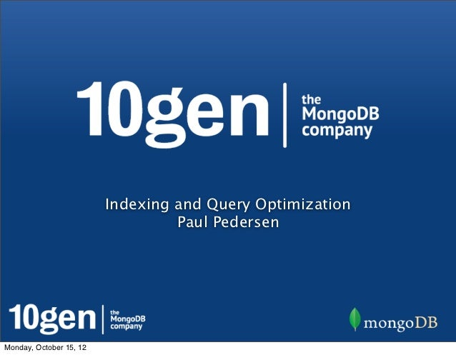 Indexing and Query Optimization                                  Paul PedersenMonday, October 15, 12