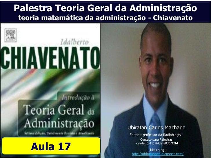 Palestra Teoria Geral da Administraçãoteoria matemática da administração - Chiavenato                             Ubiratan...