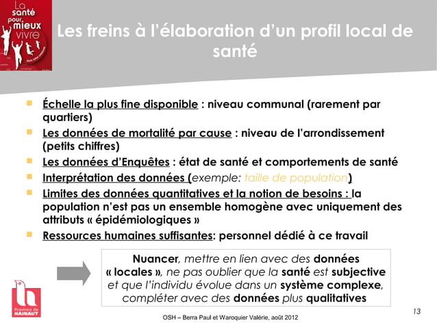 13 OSH – Berra Paul et Waroquier Valérie, août 2012 Les freins à l'élaboration d'un profil local de santé  Échelle la plu...