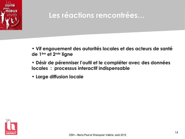 14 OSH – Berra Paul et Waroquier Valérie, août 2012 Les réactions rencontrées… • Vif engouement des autorités locales et d...