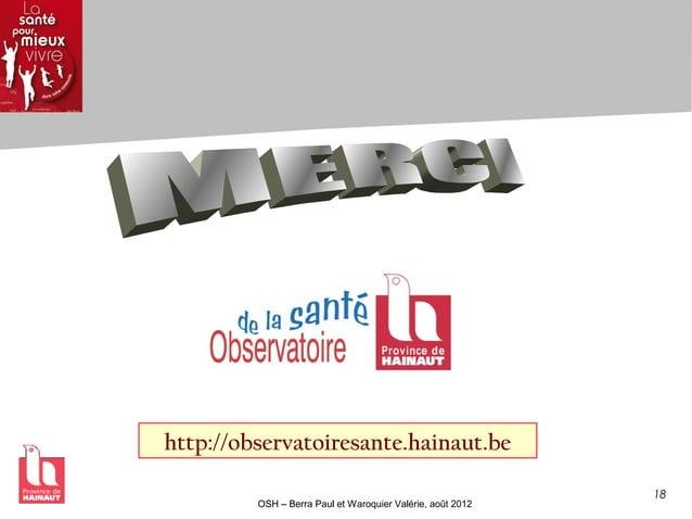18 OSH – Berra Paul et Waroquier Valérie, août 2012 http://observatoiresante.hainaut.be