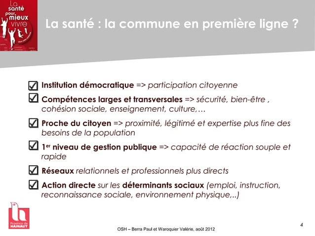 4 OSH – Berra Paul et Waroquier Valérie, août 2012 La santé : la commune en première ligne ? Institution démocratique => p...