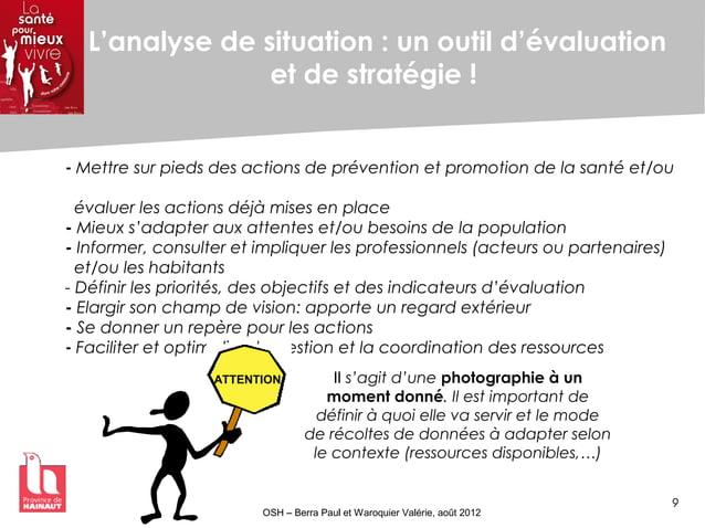 9 OSH – Berra Paul et Waroquier Valérie, août 2012 L'analyse de situation : un outil d'évaluation et de stratégie ! - Mett...