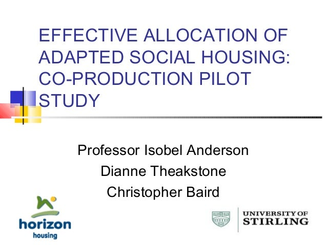 EFFECTIVE ALLOCATION OF ADAPTED SOCIAL HOUSING: CO-PRODUCTION PILOT STUDY Professor Isobel Anderson Dianne Theakstone Chri...