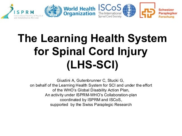 The Learning Health System for Spinal Cord Injury (LHS-SCI) Giustini A, Gutenbrunner C, Stucki G, on behalf of the Learnin...