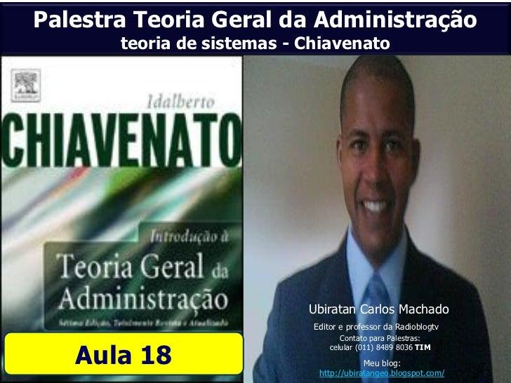 Palestra Teoria Geral da Administração       teoria de sistemas - Chiavenato                            Ubiratan Carlos Ma...