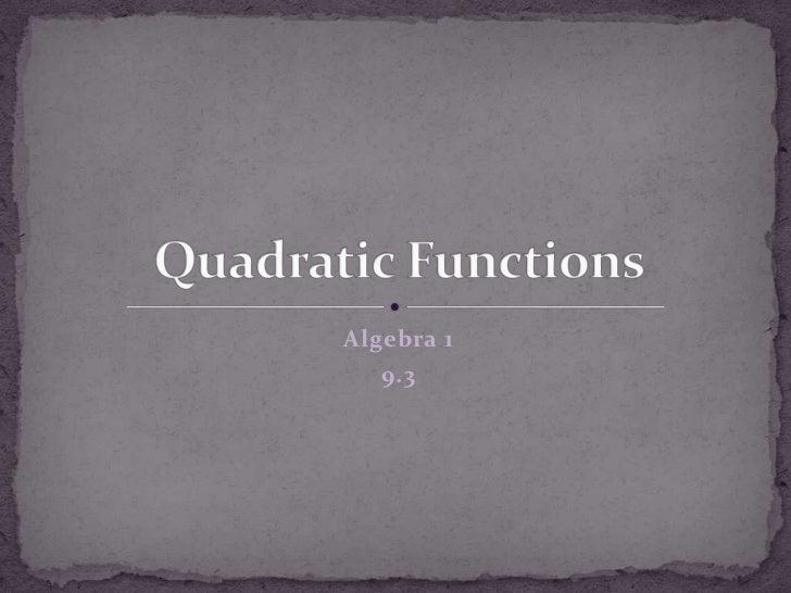 Algebra 1<br />9.3<br />Quadratic Functions<br />