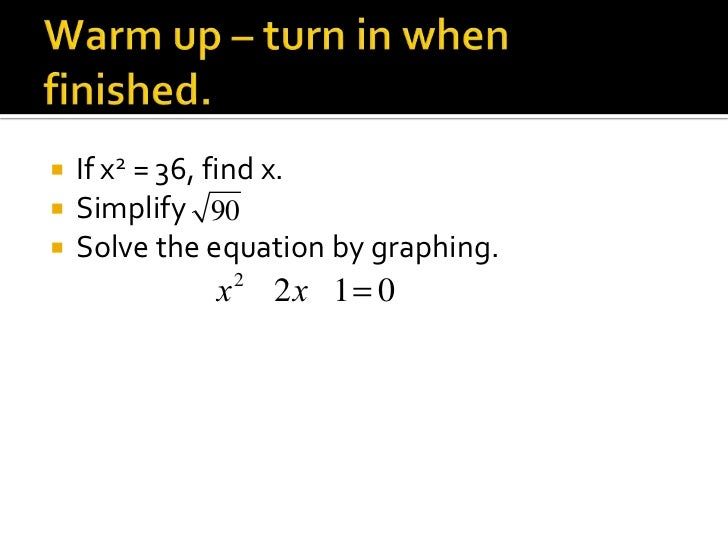 Warm up – turn in when finished.<br />If x2 = 36, find x.<br />Simplify<br />Solve the equation by graphing.<br />