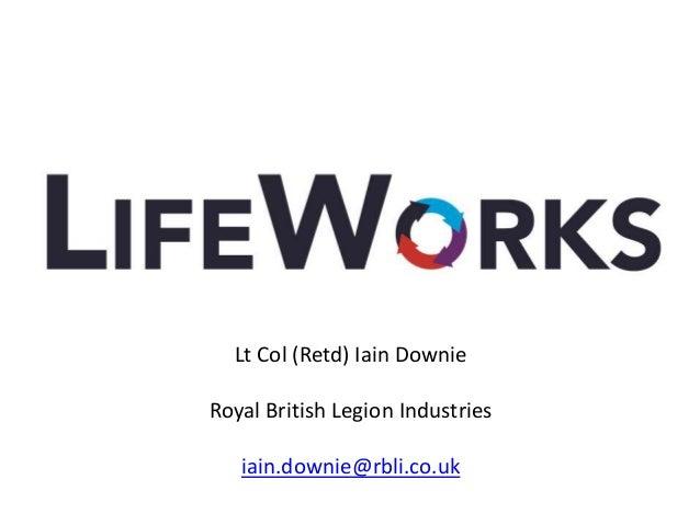 Lt Col (Retd) Iain Downie Royal British Legion Industries iain.downie@rbli.co.uk