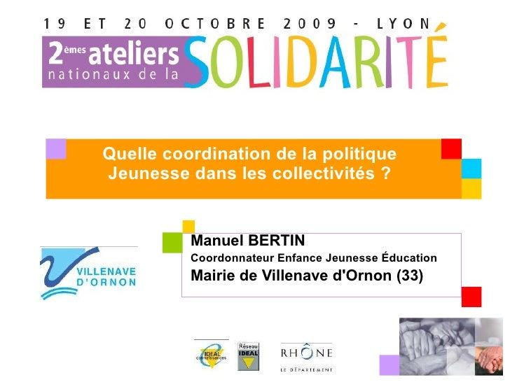 <ul><li>Manuel BERTIN </li></ul><ul><li>Coordonnateur Enfance Jeunesse Éducation </li></ul><ul><li>Mairie de Villenave d'O...