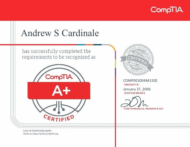 Andrew S Cardinale COMP001004641502 January 27, 2006 Code: WT02HPC33DQ1Q5MJ Verify at: http://verify.CompTIA.org