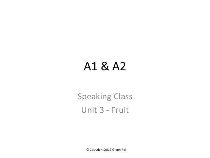 A1 & A2Speaking Class Unit 3 - Fruit  © Copyright 2012 Glenn Rai