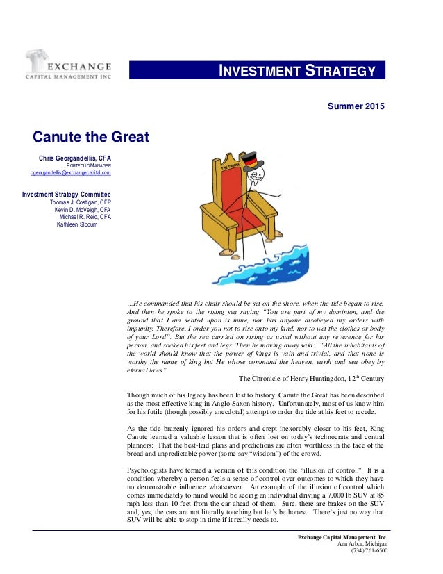 Exchange Capital Management, Inc. Ann Arbor, Michigan (734) 761-6500 INVESTMENT STRATEGY.. Summer 2015 Canute the Great …H...