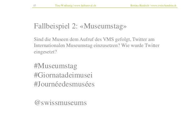 17 Tina Wodiunig | www.kultureval.ch Bettina Riedrich | www.zwischendrin.ch  Fallbeispiel 2: «Museumstag»  Sind die Museen...