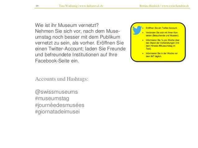 19 Tina Wodiunig | www.kultureval.ch Bettina Riedrich | www.zwischendrin.ch  Wie ist ihr Museum vernetzt?  Nehmen Sie sich...