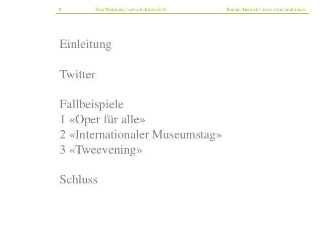 2 Tina Wodiunig | www.kultureval.ch Bettina Riedrich | www.zwischendrin.ch  Einleitung  Twitter  Fallbeispiele 1 «Oper für...