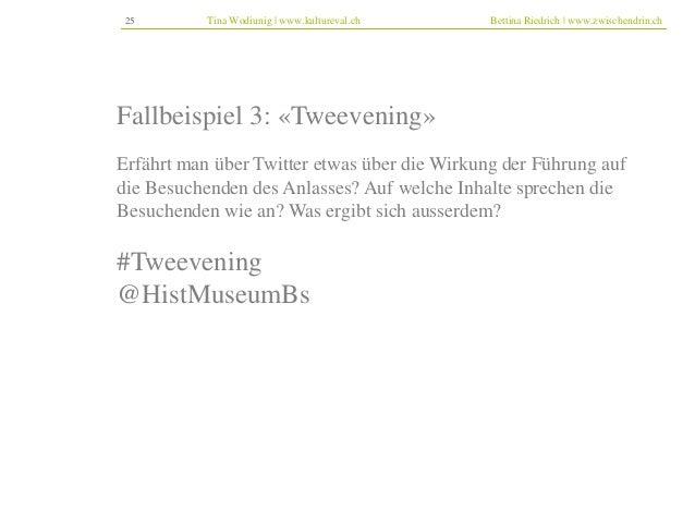 25 Tina Wodiunig | www.kultureval.ch Bettina Riedrich | www.zwischendrin.ch  Fallbeispiel 3: «Tweevening»  Erfährt man übe...